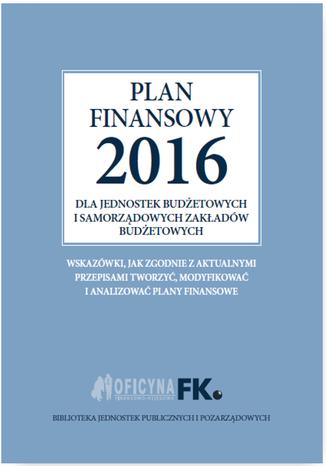 Okładka książki/ebooka Plan finansowy 2016 dla jednostek budżetowych i samorządowych zakładów budżetowych