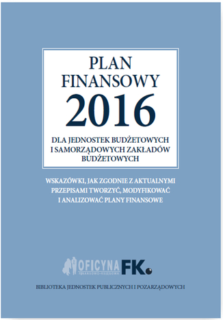 Okładka książki Plan finansowy 2016 dla jednostek budżetowych i samorządowych zakładów budżetowych