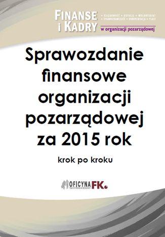 Okładka książki Sprawozdanie finansowe organizacji pozarządowej za 2015 rok