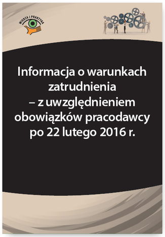 Okładka książki Informacja o warunkach zatrudnienia - z uwzględnieniem obowiązków pracodawcy po 22 lutego 2016 r
