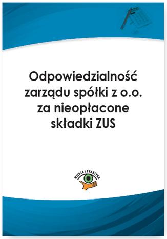 Odpowiedzialność zarządu spółki z o.o. za nieopłacone składki ZUS