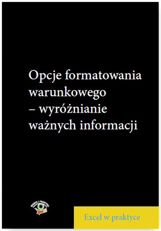 Okładka książki/ebooka Opcje formatowania warunkowego - wyróżnianie ważnych informacji