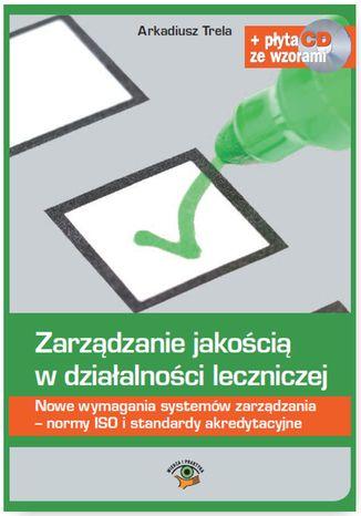 Okładka książki/ebooka Zarządzanie jakością w działalności leczniczej. Nowe wymagania systemów zarządzania - normy ISO i standardy akredytacyjne