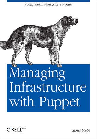 Okładka książki/ebooka Managing Infrastructure with Puppet. Configuration Management at Scale