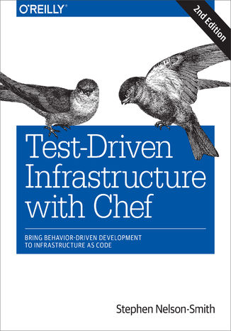 Okładka książki/ebooka Test-Driven Infrastructure with Chef. Bring Behavior-Driven Development to Infrastructure as Code. 2nd Edition