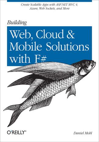 Okładka książki/ebooka Building Web, Cloud, and Mobile Solutions with F#