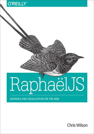 Okładka książki/ebooka RaphaelJS. Graphics and Visualization on the Web