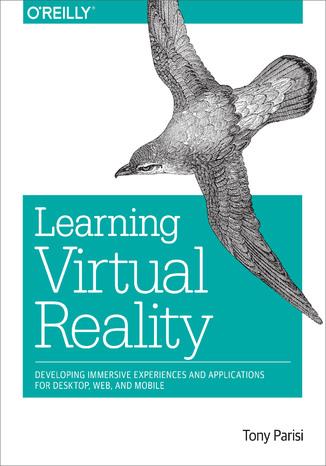 Okładka książki/ebooka Learning Virtual Reality. Developing Immersive Experiences and Applications for Desktop, Web, and Mobile