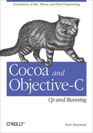 Okładka książki/ebooka Cocoa and Objective-C: Up and Running. Foundations of Mac, iPhone, and iPad Programming
