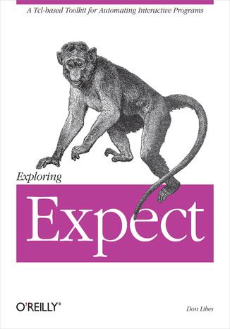 Okładka książki/ebooka Exploring Expect. A Tcl-based Toolkit for Automating Interactive Programs