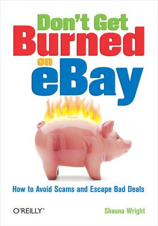 Okładka książki Don't Get Burned on eBay. How to Avoid Scams and Escape Bad Deals
