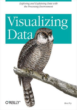 Okładka książki Visualizing Data. Exploring and Explaining Data with the Processing Environment