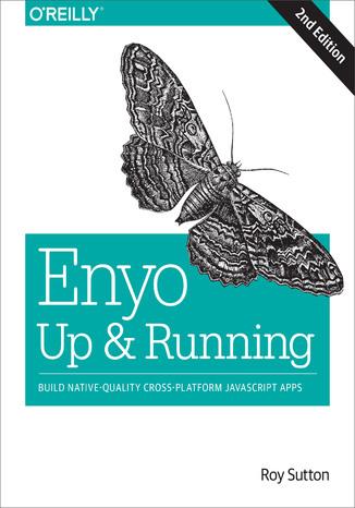 Okładka książki Enyo: Up and Running. Build Native-Quality Cross-Platform JavaScript Apps. 2nd Edition