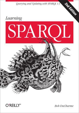 Okładka książki Learning SPARQL. Querying and Updating with SPARQL 1.1. 2nd Edition