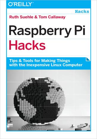 Okładka książki Raspberry Pi Hacks. Tips & Tools for Making Things with the Inexpensive Linux Computer