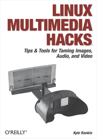 Okładka książki Linux Multimedia Hacks. Tips & Tools for Taming Images, Audio, and Video