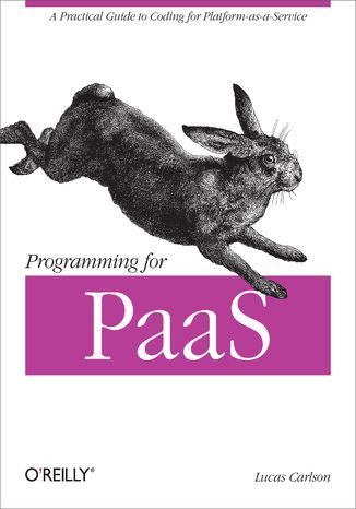 Okładka książki Programming for PaaS. A Practical Guide to Coding for Platform-as-a-Service