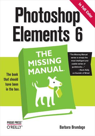 Okładka książki Photoshop Elements 6: The Missing Manual. The Missing Manual