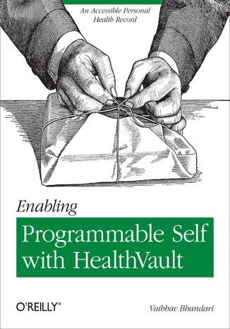 Okładka książki Enabling Programmable Self with HealthVault. An Accessible Personal Health Record