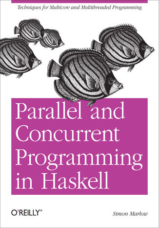 Okładka książki/ebooka Parallel and Concurrent Programming in Haskell. Techniques for Multicore and Multithreaded Programming
