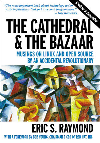 Ebook The Cathedral & the Bazaar. Musings on Linux and Open Source by an Accidental Revolutionary