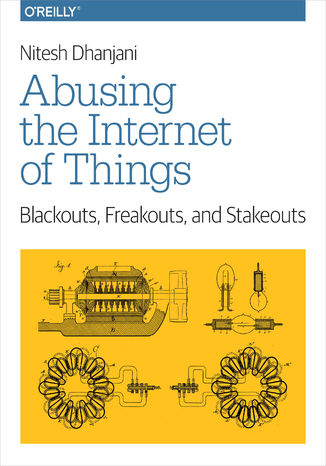 Okładka książki/ebooka Abusing the Internet of Things. Blackouts, Freakouts, and Stakeouts