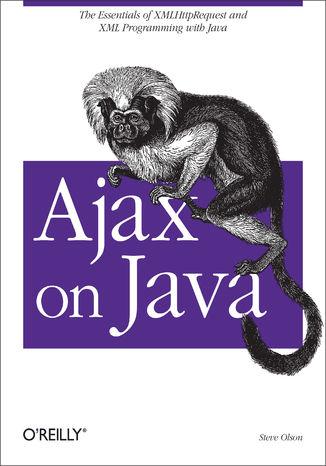 Okładka książki/ebooka Ajax on Java. The Essentials of XMLHttpRequest and XML Programming with Java