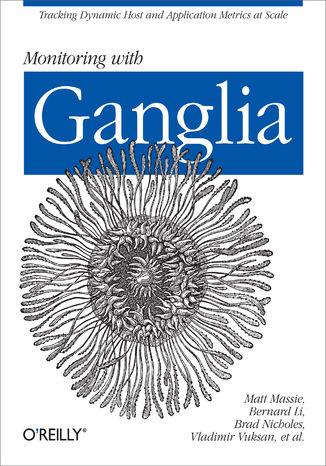 Okładka książki/ebooka Monitoring with Ganglia. Tracking Dynamic Host and Application Metrics at Scale