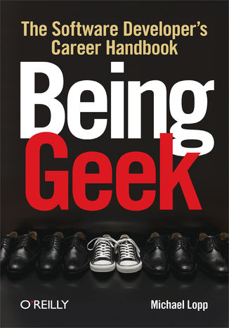 Okładka książki Being Geek. The Software Developer's Career Handbook