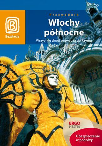 Okładka książki/ebooka Włochy północne. Wszystkie drogi prowadzą do Rzymu. Wydanie 4