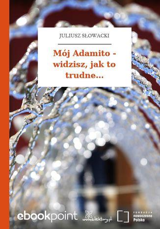 Okładka książki/ebooka Mój Adamito - widzisz, jak to trudne
