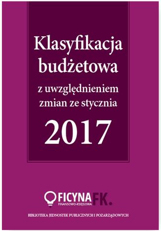 Okładka książki/ebooka Klasyfikacja budżetowa 2017 z uwzględniem zmian ze stycznia 2017