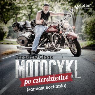 Okładka książki Motocykl po czterdziestce (zamiast kochanki)