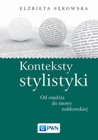 Okładka książki/ebooka Konteksty stylistyki. Od orędzia do mowy noblowskiej