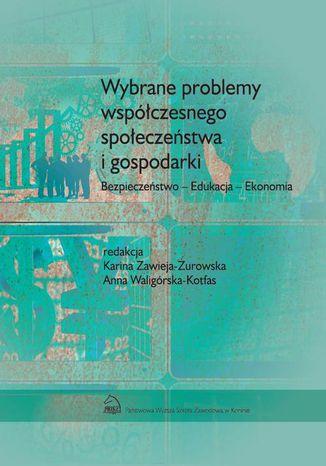 Okładka książki/ebooka Wybrane problemy współczesnego społeczeństwa i gospodarki. Bezpieczeństwo - Edukacja - Ekonomia