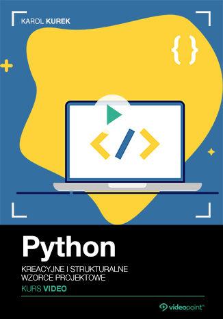 Okładka książki/ebooka Python. Kurs video. Kreacyjne i strukturalne wzorce projektowe