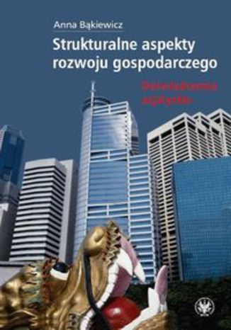 Okładka książki Strukturalne aspekty rozwoju gospodarczego. Doświadczenia azjatyckie