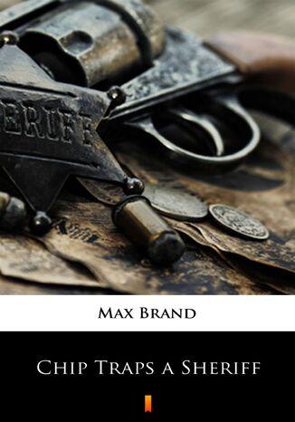 Okładka książki/ebooka Chip Traps a Sheriff
