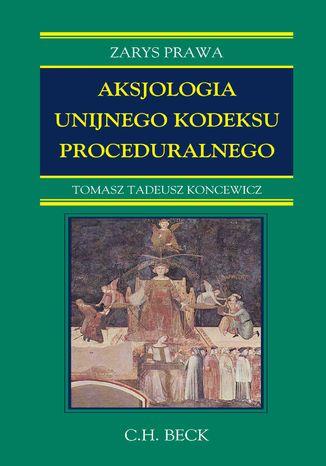 Okładka książki/ebooka Aksjologia unijnego kodeksu proceduralnego