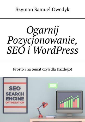 Okładka książki/ebooka Ogarnij Pozycjonowanie stron www, SEO iWordPress