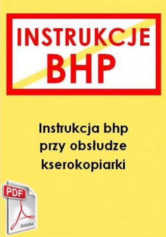 Okładka książki/ebooka Instrukcja bhp przy obsłudze kserokopiarki