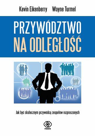 Okładka książki/ebooka Przywództwo na odległość. Jak być skutecznym przywódcą zespołów rozproszonych