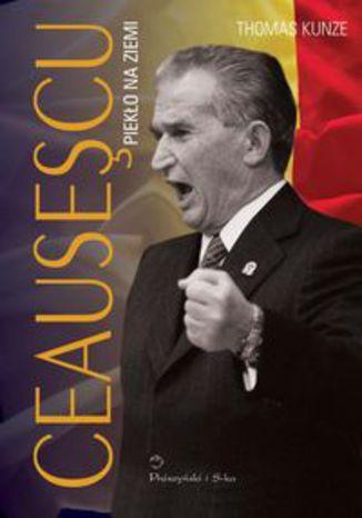 Okładka książki/ebooka Ceausescu Piekło na ziemi