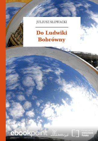 Okładka książki/ebooka Do Ludwiki Bobrówny