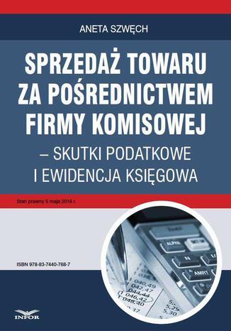 Okładka książki/ebooka Sprzedaż towaru za pośrednictwem firmy komisowej  skutki podatkowe i ewidencja księgowa