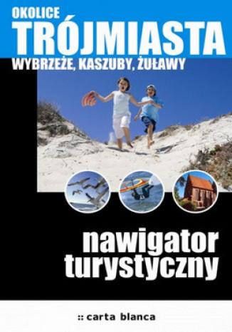 Okładka książki/ebooka Okolice Trójmiasta. Wybrzeże, Kaszuby, Żuławy. Nawigator turystyczny