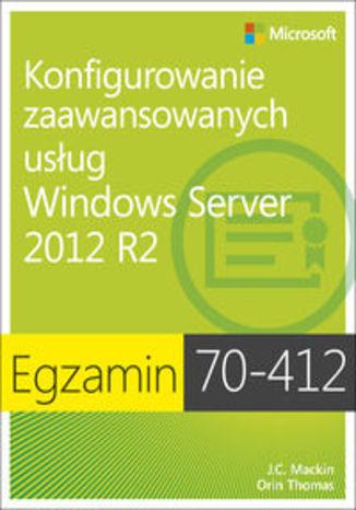 Okładka książki/ebooka Egzamin 70-412. Konfigurowanie zaawansowanych usług Windows Server 2012 R2