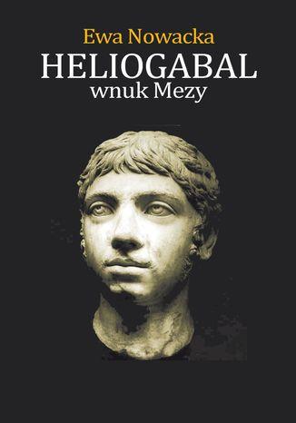 Okładka książki/ebooka Heliogabal, Wnuk Mezy