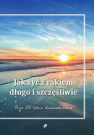 Okładka książki/ebooka Jak żyć z rakiem długo i szczęśliwie