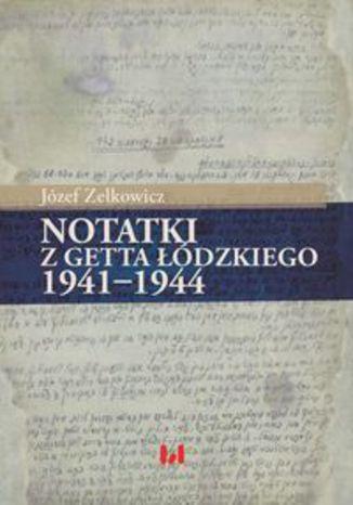 Okładka książki Notatki z getta łódzkiego 1941-1944